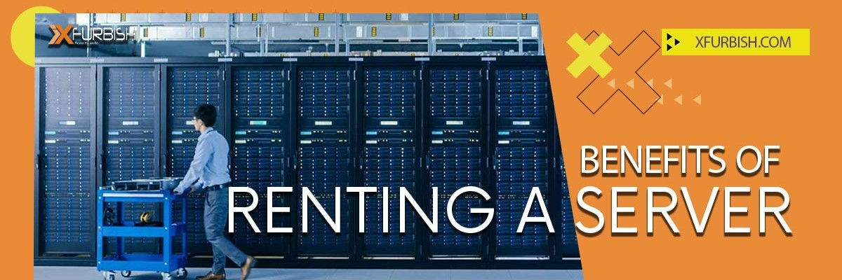 Benefits of Renting a Server | Importance of Using Servers for Companies